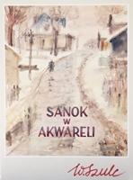 Władysław Szulc: Sanok w akwareli (pocztówki)