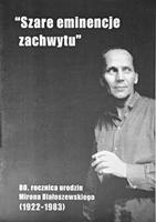 """""""Szare eminencje zachwytu"""". 80. rocznica urodzin Mirnoa Białoszewskiego (1922-1983)"""