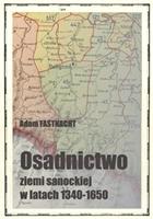 Adam Fastnacht: Osadnictwo ziemi sanockiej w latach 1340-1650