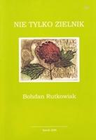 Bogdan Rutkowiak: Nie tylko zielnik.