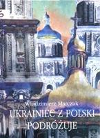 Włodzimierz Marczak: Ukrainiec z Polski podróżuje