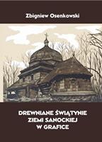 Drewniane świątynie ziemi sanockiej w grafice Zbigniewa Osenkowskiego