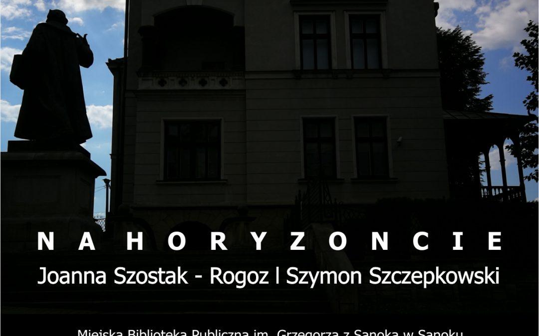 Wernisaż i wystawa NA HORYZONCIE – Joanna Szostak-Rogoz i Szymon Szczepkowski